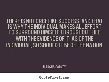 Life quotes - There is no force like success, and that is why the individual..