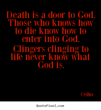 Osho photo quotes - Death is a door to god. those who knows how.. - Life sayings