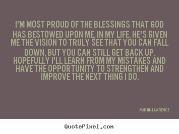 Make custom image sayings about life - I'm most proud of the blessings that god has bestowed upon me, in..