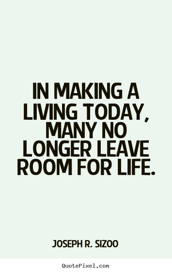 Joseph R. Sizoo picture sayings - In making a living today, many no longer leave room for.. - Life quotes