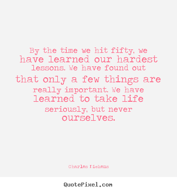 Make picture quote about life - By the time we hit fifty, we have learned our hardest..