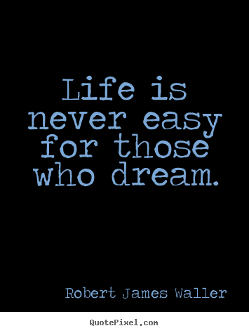 Life quotes - Life is never easy for those who dream.