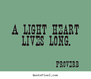 Proverb picture sayings - A light heart lives long. - Life sayings