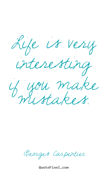 How to make picture quotes about life - Life is very interesting if you make mistakes.