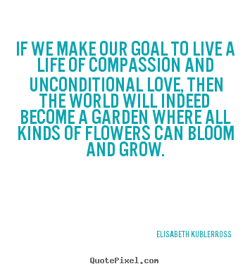 Customize poster quotes about life - If we make our goal to live a life of compassion..