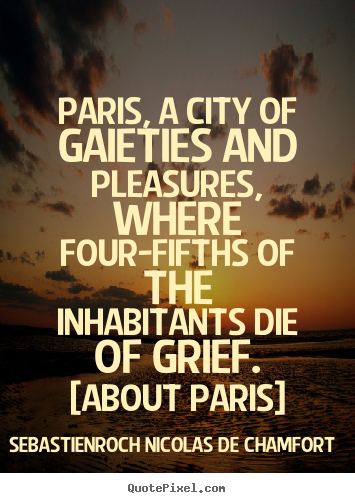 Quote about life - Paris, a city of gaieties and pleasures,..