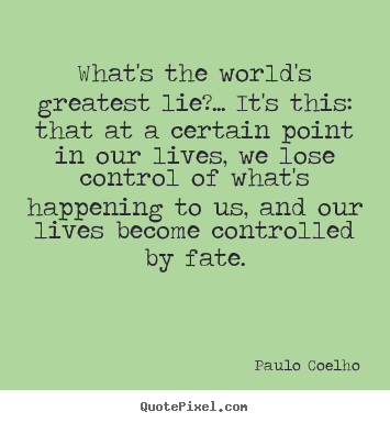 What's the world's greatest lie?... it's this: that at a certain point.. Paulo Coelho  life quotes