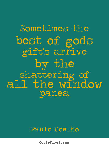 Paulo Coelho picture quotes - Sometimes the best of gods gift's arrive by.. - Life quote