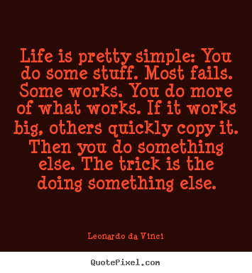 Quotes about life - Life is pretty simple: you do some stuff...