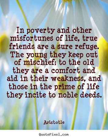 Quotes about life - In poverty and other misfortunes of life, true friends..
