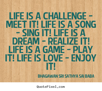 Create custom image quotes about life - Life is a challenge - meet it! life is a song - sing it! life is..