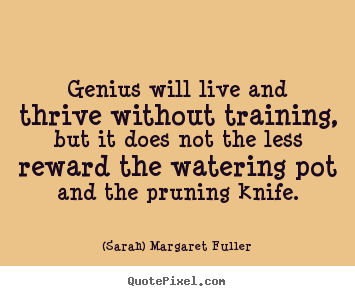 Create your own picture quotes about life - Genius will live and thrive without training, but it does not the less..