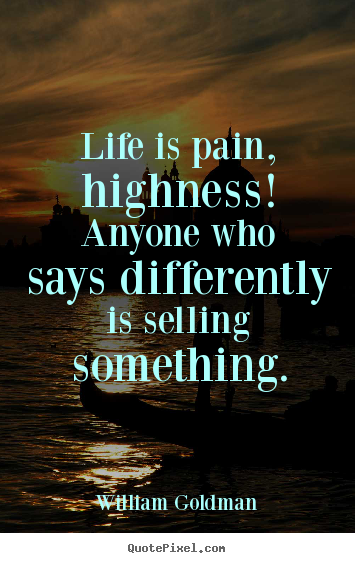 William Goldman picture quotes - Life is pain, highness! anyone who says differently.. - Life quotes