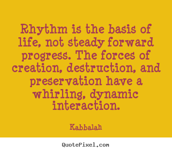 Design poster quote about life - Rhythm is the basis of life, not steady forward progress. the forces..