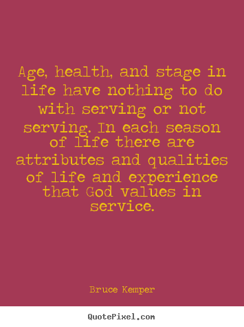 Age, health, and stage in life have nothing to.. Bruce Kemper best life quote
