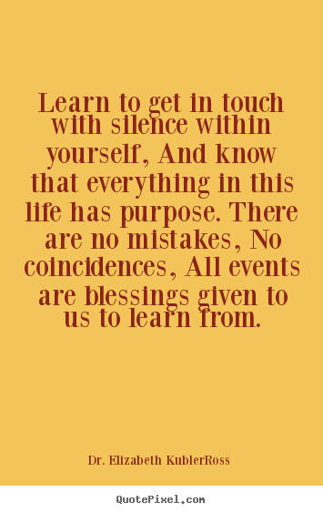 Make picture quotes about life - Learn to get in touch with silence within yourself,..