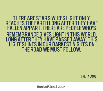 The Talmud picture quotes - There are stars who's light only reaches the earth long.. - Life quotes