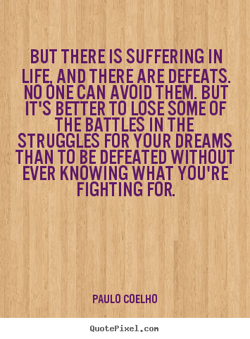 Paulo Coelho picture sayings - But there is suffering in life, and there are.. - Life quote
