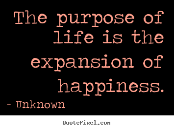 Create custom picture quotes about life - The purpose of life is the expansion of happiness.