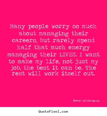 How to design picture quotes about life - Many people worry so much about managing their careers,..
