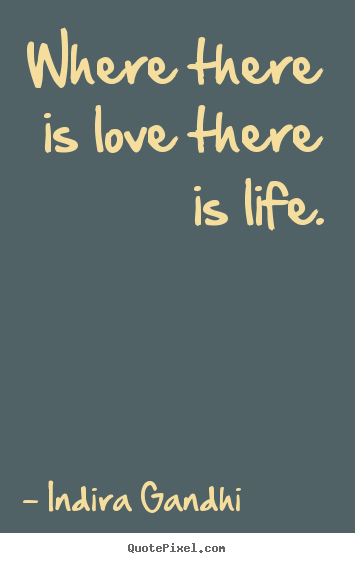 Create graphic picture quote about life - Where there is love there is life.