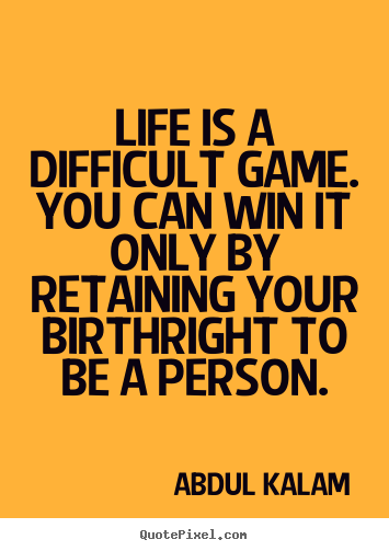 Design your own picture quotes about life - Life is a difficult game. you can win it only by retaining..