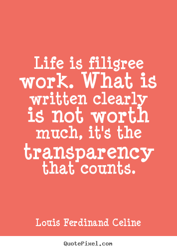 Life quotes - Life is filigree work. what is written clearly..
