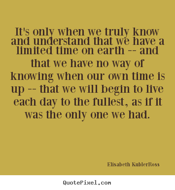Quote about life - It's only when we truly know and understand that we have a limited..