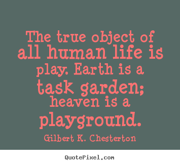 Life quotes - The true object of all human life is play. earth is a..