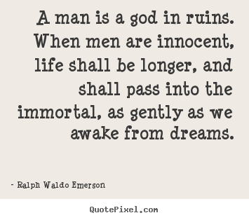 Life quotes - A man is a god in ruins. when men are innocent,..