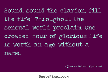 Create custom picture quotes about life - Sound, sound the clarion, fill the fife! throughout..