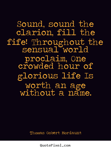 Thomas Osbert Mordaunt pictures sayings - Sound, sound the clarion, fill the fife! throughout.. - Life quotes