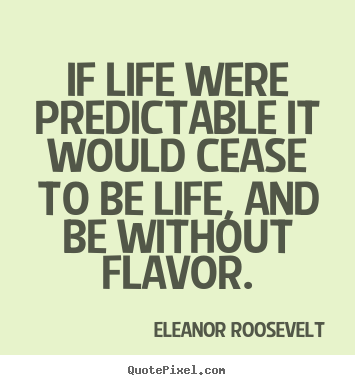 Customize picture quotes about life - If life were predictable it would cease to..