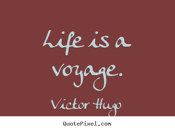 Life sayings - Life is a voyage.