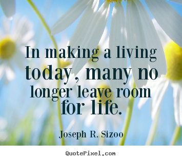 In making a living today, many no longer leave.. Joseph R. Sizoo popular life quotes