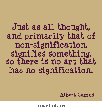 Albert Camus picture quotes - Just as all thought, and primarily that of non-signification,.. - Life quotes