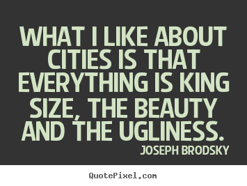 Customize picture quote about life - What i like about cities is that everything is..