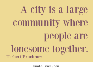 A city is a large community where people are.. Herbert Prochnow  life quotes