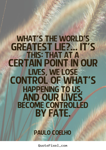 Customize picture sayings about life - What's the world's greatest lie?... it's this: that..