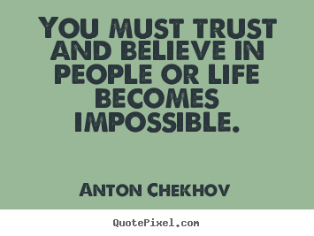 Life sayings - You must trust and believe in people or life becomes..