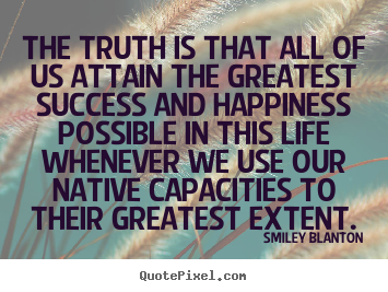 The truth is that all of us attain the greatest success.. Smiley Blanton famous life quotes