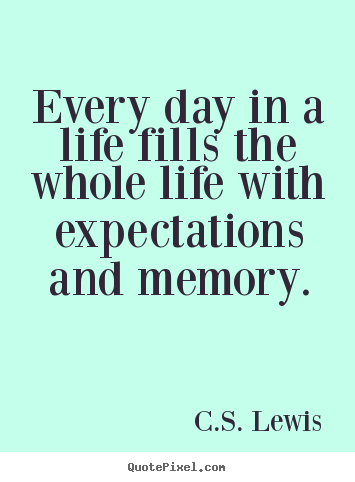 Create custom picture quotes about life - Every day in a life fills the whole life with expectations and memory.