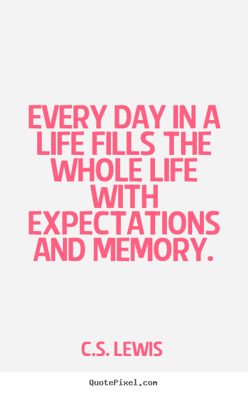 Make personalized image quotes about life - Every day in a life fills the whole life with expectations and memory.