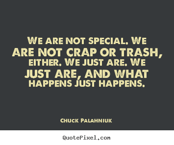 Chuck Palahniuk picture quotes - We are not special. we are not crap or trash, either. we just are. we.. - Life quotes