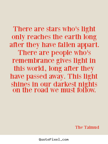 There are stars who's light only reaches the earth long.. The Talmud greatest life quotes