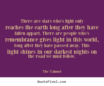 Life quotes - There are stars who's light only reaches the earth long after they have..