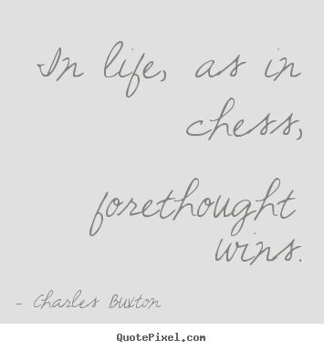 Create picture quote about life - In life, as in chess, forethought wins.