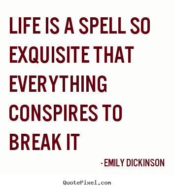 Life quote - Life is a spell so exquisite that everything conspires..