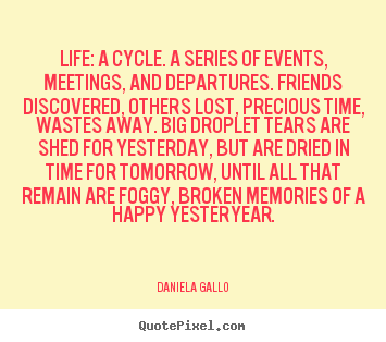 Design your own picture quotes about life - Life: a cycle. a series of events, meetings, and..