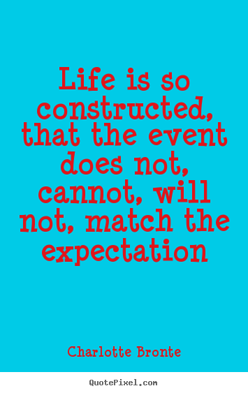 Charlotte Bronte picture quotes - Life is so constructed, that the event does not,.. - Life quotes